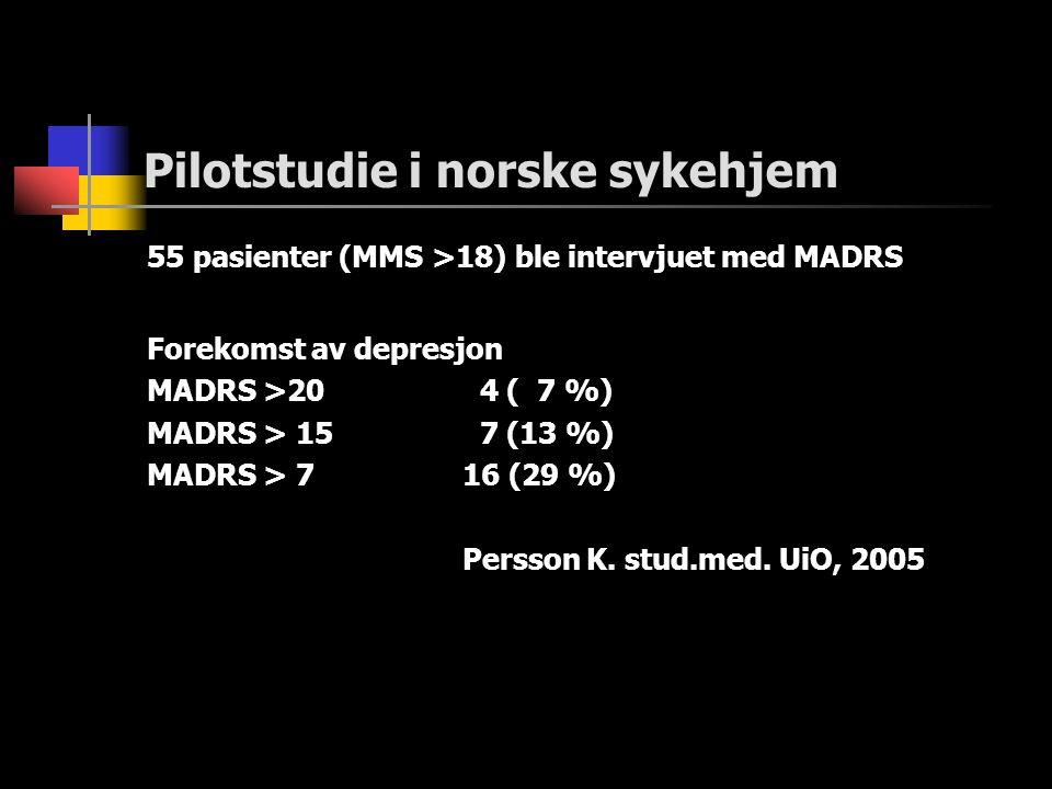 Pilotstudie i norske sykehjem 55 pasienter (MMS >18) ble intervjuet med MADRS Forekomst av depresjon MADRS >20 4 ( 7 %) MADRS > 15 7 (13 %) MADRS > 716 (29 %) Persson K.