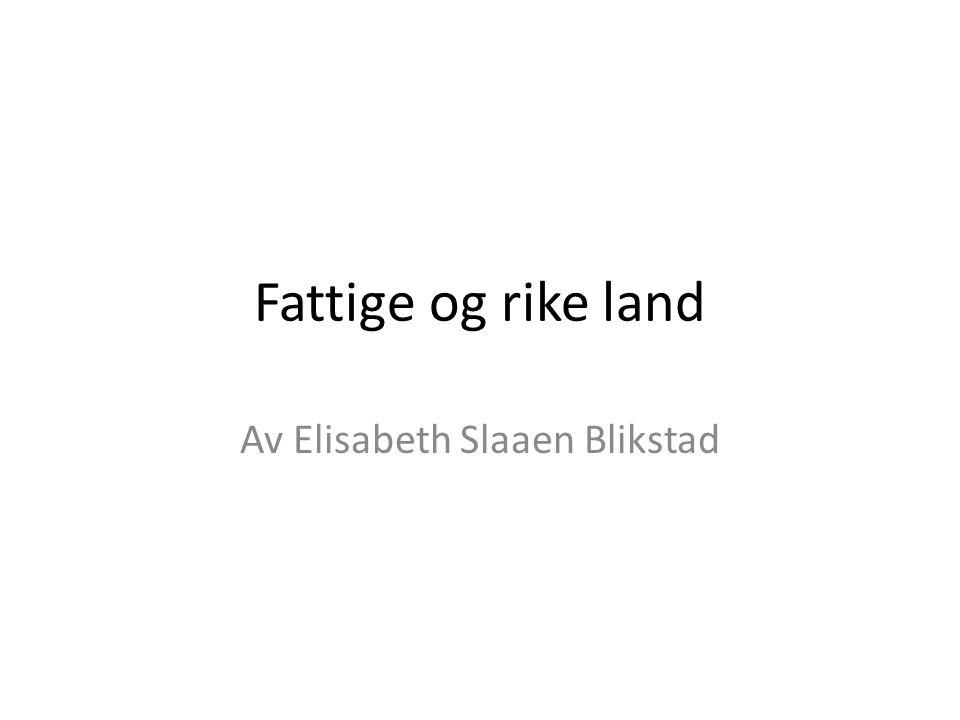 Fattige og rike land Av Elisabeth Slaaen Blikstad