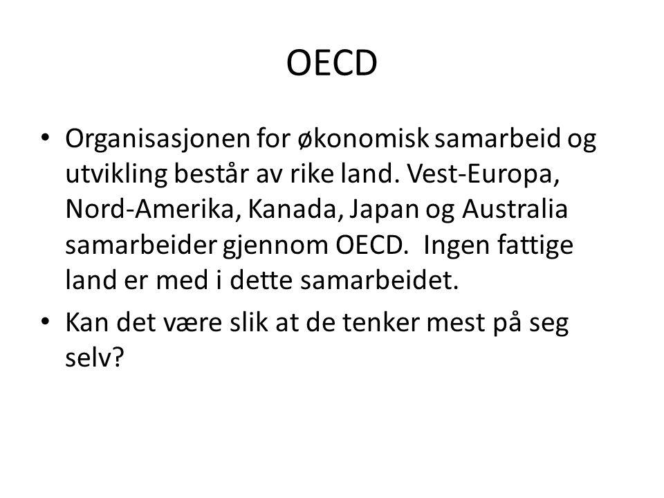 OECD Organisasjonen for økonomisk samarbeid og utvikling består av rike land. Vest-Europa, Nord-Amerika, Kanada, Japan og Australia samarbeider gjenno