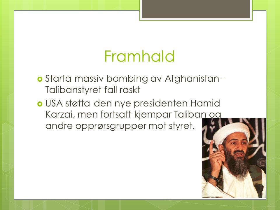 Framhald  Starta massiv bombing av Afghanistan – Talibanstyret fall raskt  USA støtta den nye presidenten Hamid Karzai, men fortsatt kjempar Taliban og andre opprørsgrupper mot styret.