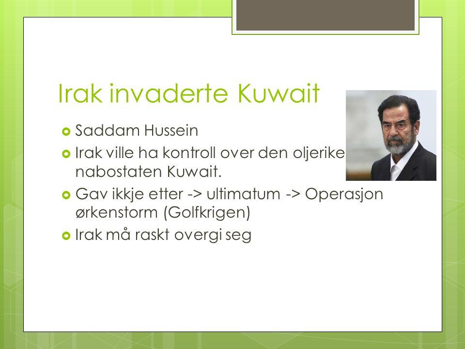 Irak invaderte Kuwait  Saddam Hussein  Irak ville ha kontroll over den oljerike nabostaten Kuwait.