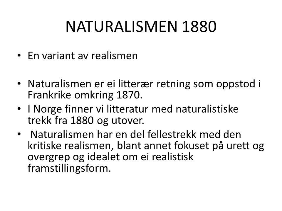 NATURALISMEN 1880 En variant av realismen Naturalismen er ei litterær retning som oppstod i Frankrike omkring 1870. I Norge finner vi litteratur med n