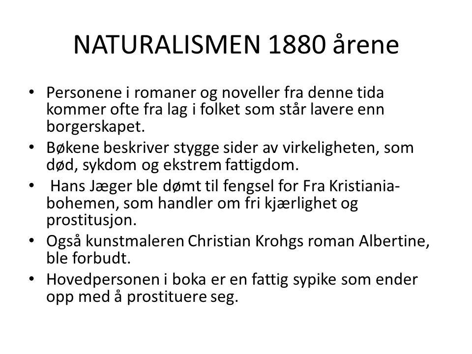 NATURALISMEN 1880 årene Personene i romaner og noveller fra denne tida kommer ofte fra lag i folket som står lavere enn borgerskapet. Bøkene beskriver
