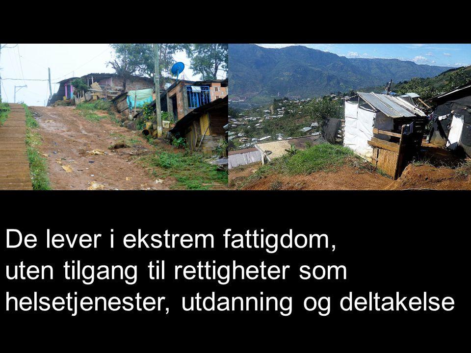 De lever i ekstrem fattigdom, uten tilgang til rettigheter som helsetjenester, utdanning og deltakelse
