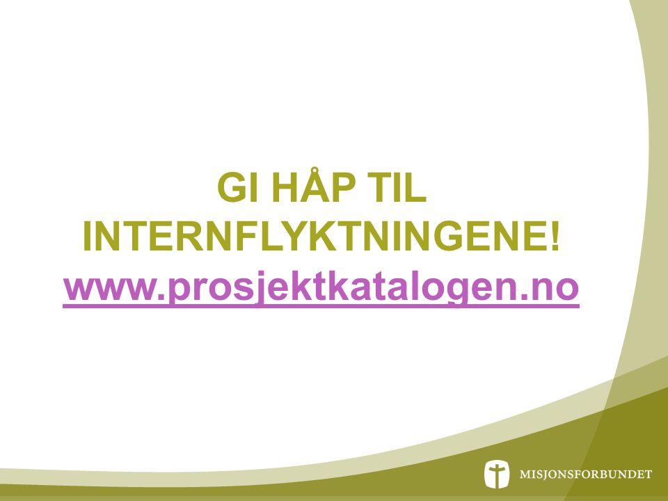 GI HÅP TIL INTERNFLYKTNINGENE! www.prosjektkatalogen.no www.prosjektkatalogen.no