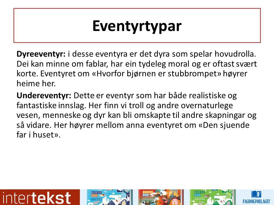 Eventyrtypar Dyreeventyr: i desse eventyra er det dyra som spelar hovudrolla.