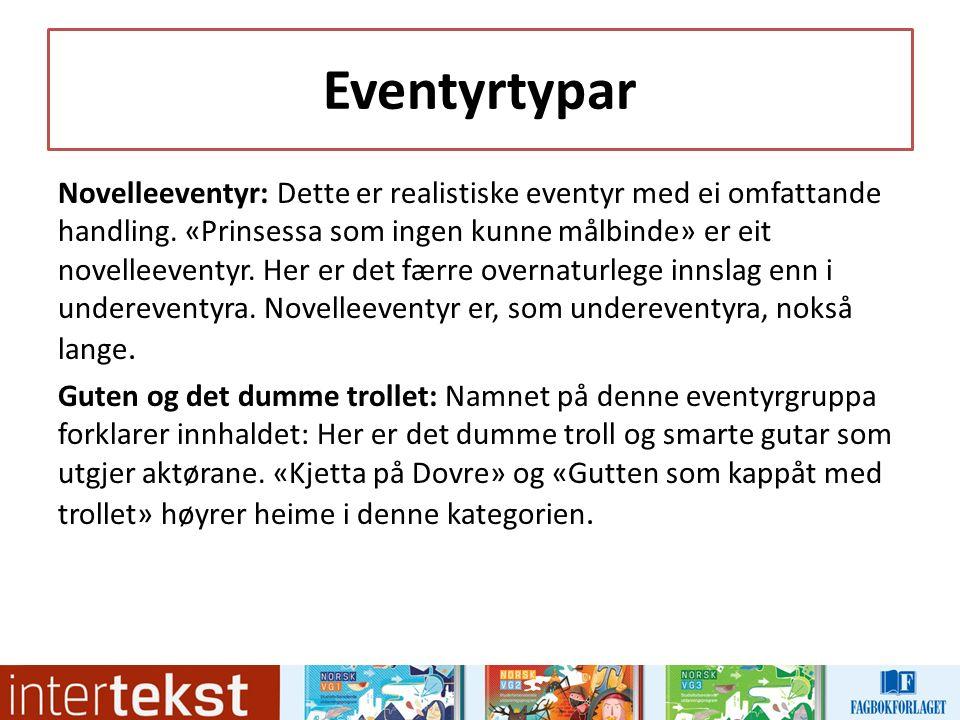Eventyrtypar Novelleeventyr: Dette er realistiske eventyr med ei omfattande handling.