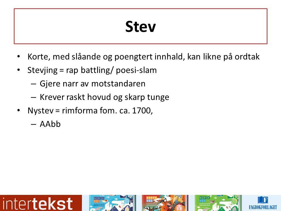 Stev Korte, med slåande og poengtert innhald, kan likne på ordtak Stevjing = rap battling/ poesi-slam – Gjere narr av motstandaren – Krever raskt hovud og skarp tunge Nystev = rimforma fom.