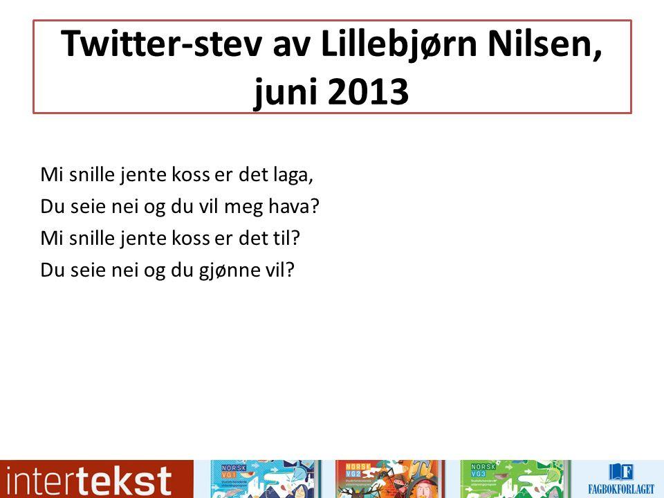 Twitter-stev av Lillebjørn Nilsen, juni 2013 Mi snille jente koss er det laga, Du seie nei og du vil meg hava.