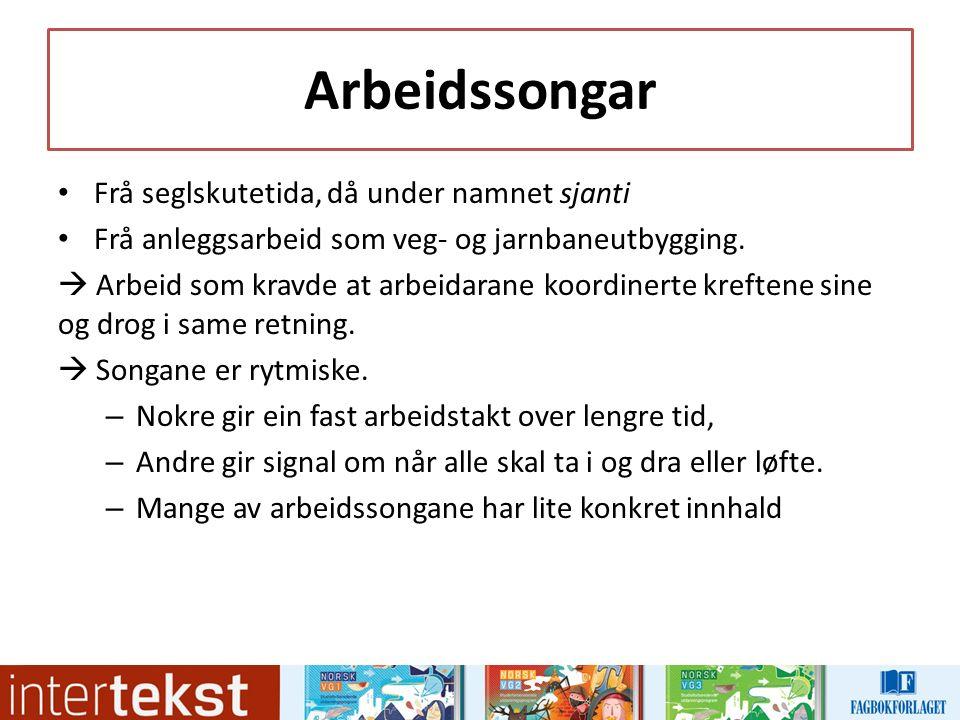 Arbeidssongar Frå seglskutetida, då under namnet sjanti Frå anleggsarbeid som veg- og jarnbaneutbygging.