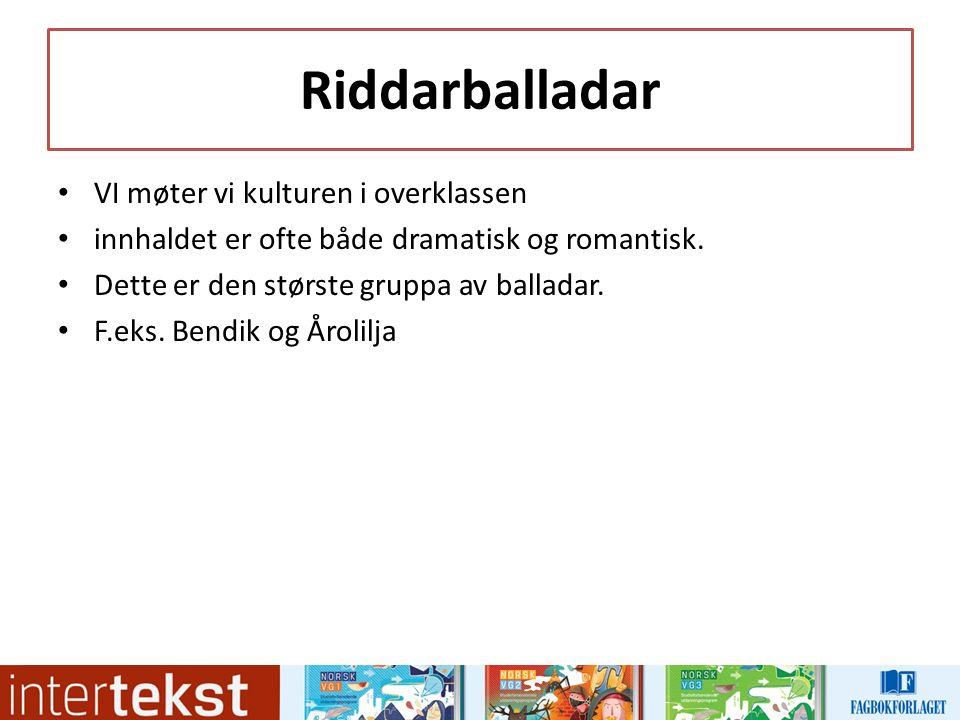 Riddarballadar VI møter vi kulturen i overklassen innhaldet er ofte både dramatisk og romantisk.