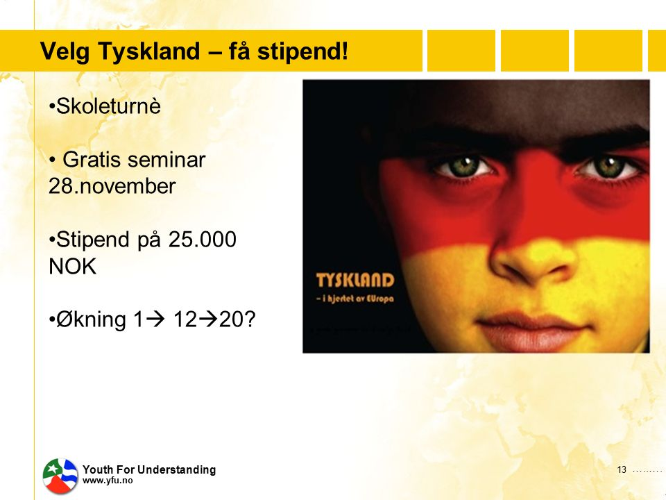 …..…. Youth For Understanding www.yfu.no Velg Tyskland – få stipend.