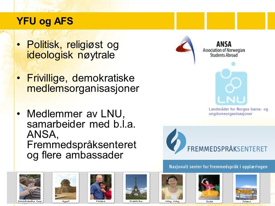…..…. Youth For Understanding www.yfu.no YFU og AFS Politisk, religiøst og ideologisk nøytrale Frivillige, demokratiske medlemsorganisasjoner Medlemme