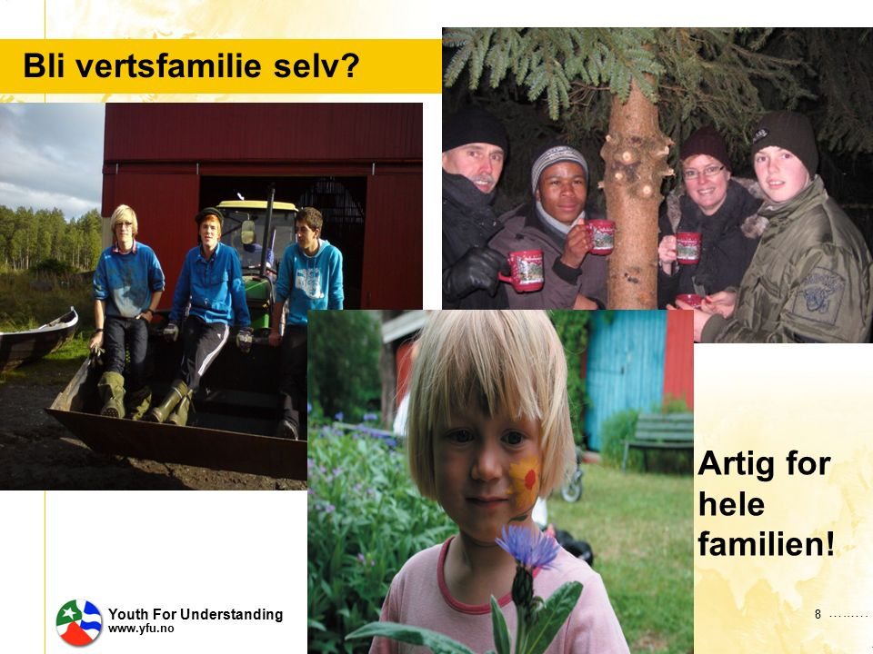 …..…. Youth For Understanding www.yfu.no Bli vertsfamilie selv 8 Artig for hele familien!
