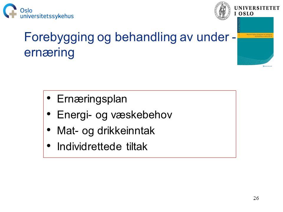 26 Forebygging og behandling av under - ernæring Ernæringsplan Energi- og væskebehov Mat- og drikkeinntak Individrettede tiltak