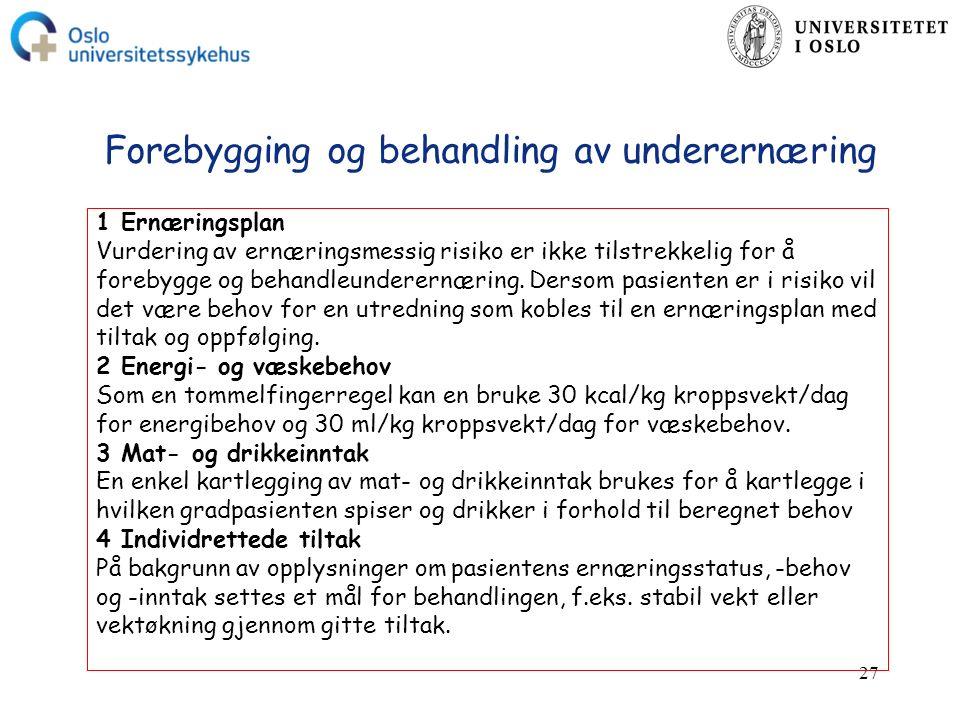 27 Forebygging og behandling av underernæring 1 Ernæringsplan Vurdering av ernæringsmessig risiko er ikke tilstrekkelig for å forebygge og behandleunderernæring.