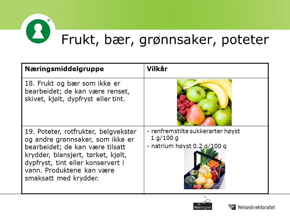 Frukt, bær, grønnsaker, poteter NæringsmiddelgruppeVilkår 18. Frukt og bær som ikke er bearbeidet; de kan være renset, skivet, kjølt, dypfryst eller t