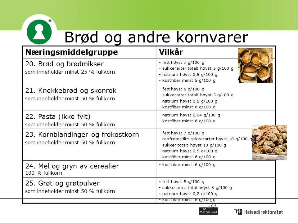 Brød og andre kornvarer NæringsmiddelgruppeVilkår 20. Brød og brødmikser som inneholder minst 25 % fullkorn - fett høyst 7 g/100 g - sukkerarter total