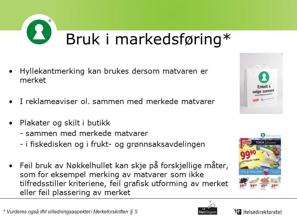 Bruk i markedsføring* Hyllekantmerking kan brukes dersom matvaren er merket I reklameaviser ol. sammen med merkede matvarer Plakater og skilt i butikk