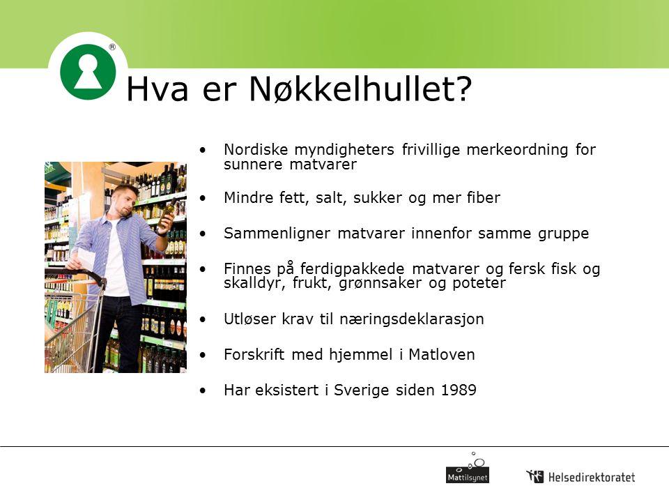 Hva er Nøkkelhullet? Nordiske myndigheters frivillige merkeordning for sunnere matvarer Mindre fett, salt, sukker og mer fiber Sammenligner matvarer i