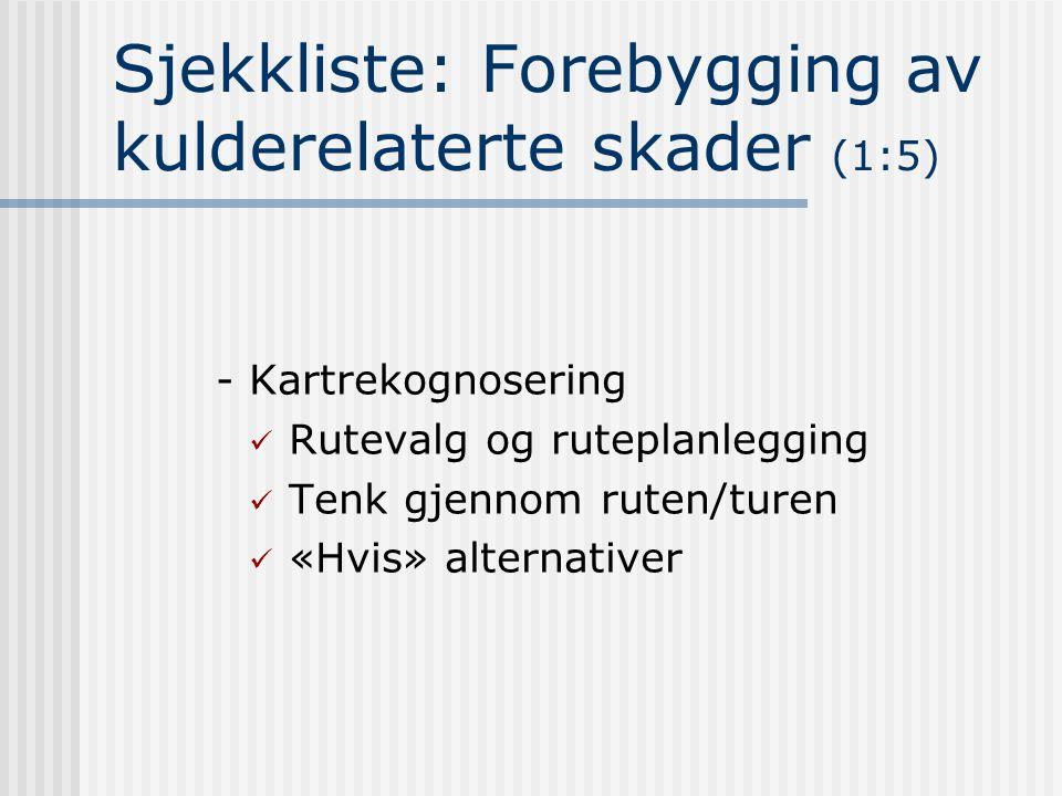 Sjekkliste: Forebygging av kulderelaterte skader (1:5) - Kartrekognosering Rutevalg og ruteplanlegging Tenk gjennom ruten/turen «Hvis» alternativer