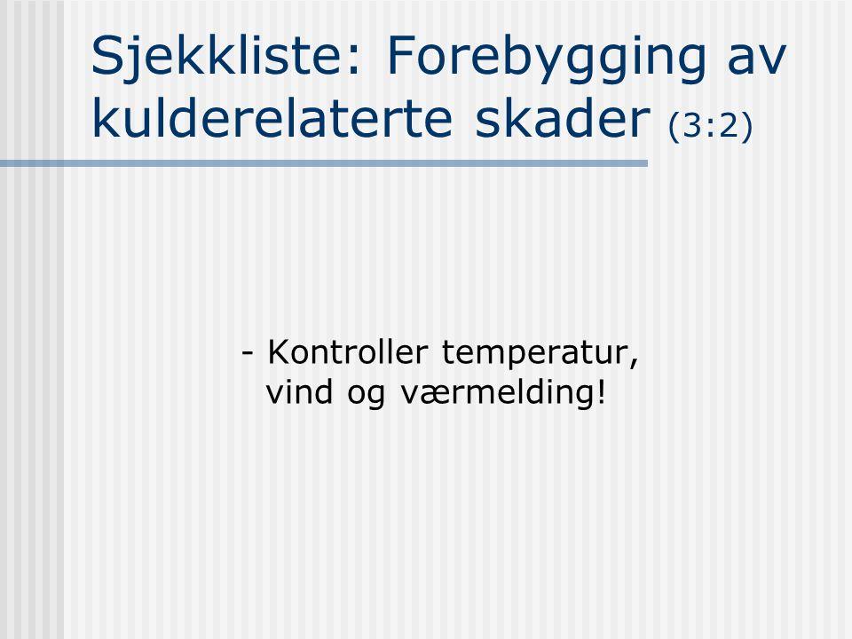 Sjekkliste: Forebygging av kulderelaterte skader (3:2) - Kontroller temperatur, vind og værmelding!