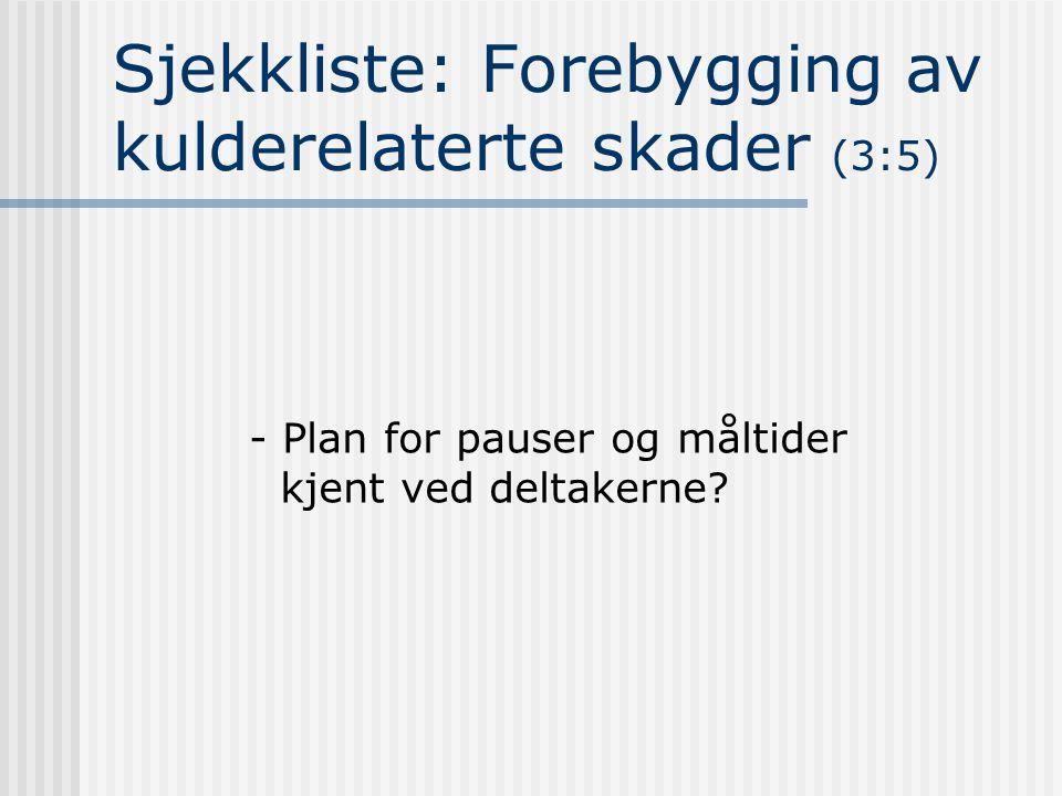 Sjekkliste: Forebygging av kulderelaterte skader (3:5) - Plan for pauser og måltider kjent ved deltakerne?