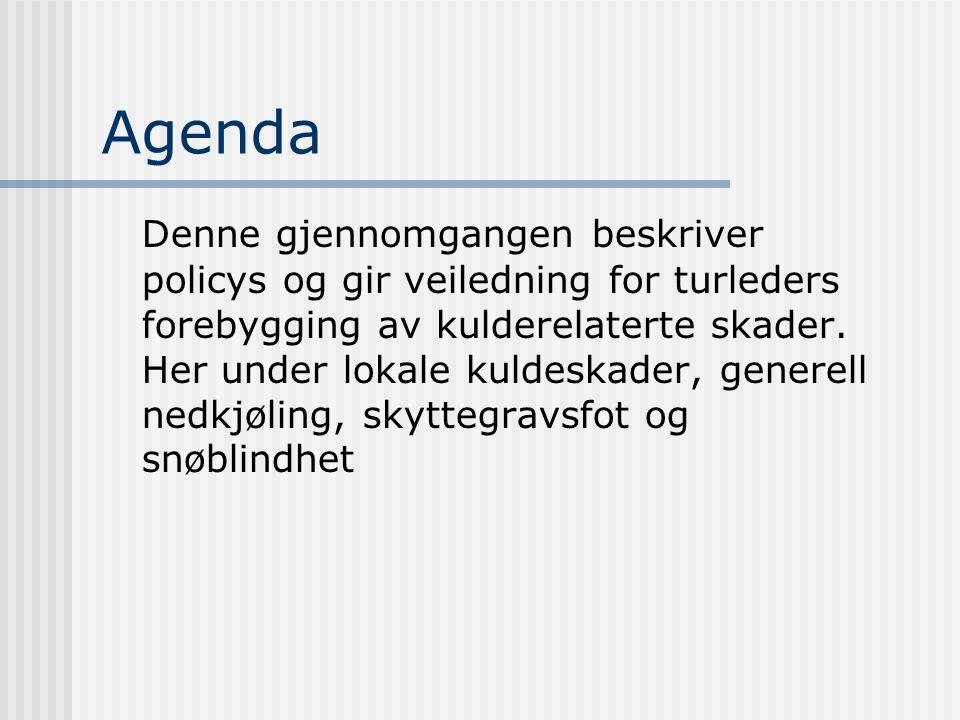 Agenda Denne gjennomgangen beskriver policys og gir veiledning for turleders forebygging av kulderelaterte skader.