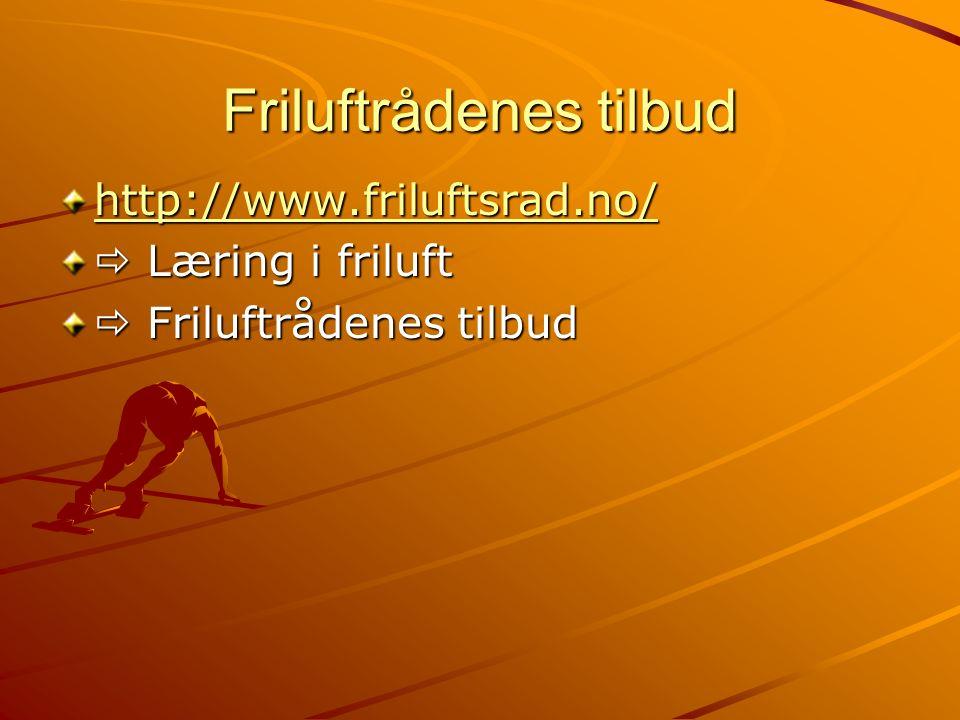 Friluftrådenes tilbud http://www.friluftsrad.no/  Læring i friluft  Friluftrådenes tilbud