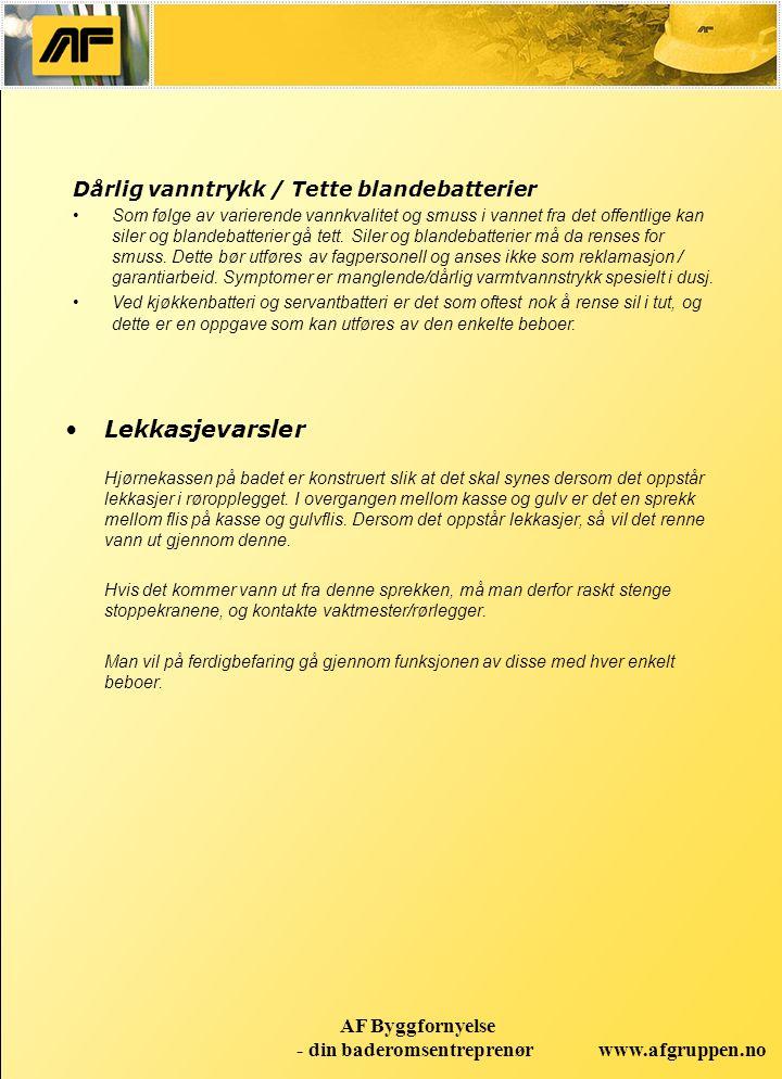 www.afgruppen.no AF Byggfornyelse - din baderomsentreprenør Lekkasjevarsler Hjørnekassen på badet er konstruert slik at det skal synes dersom det opps