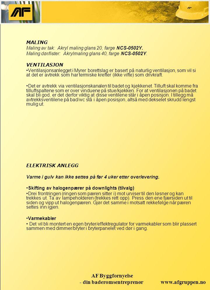 www.afgruppen.no AF Byggfornyelse - din baderomsentreprenør MALING Maling av tak: Akryl maling glans 20, farge NCS-0502Y. Maling dør/lister: Akrylmali