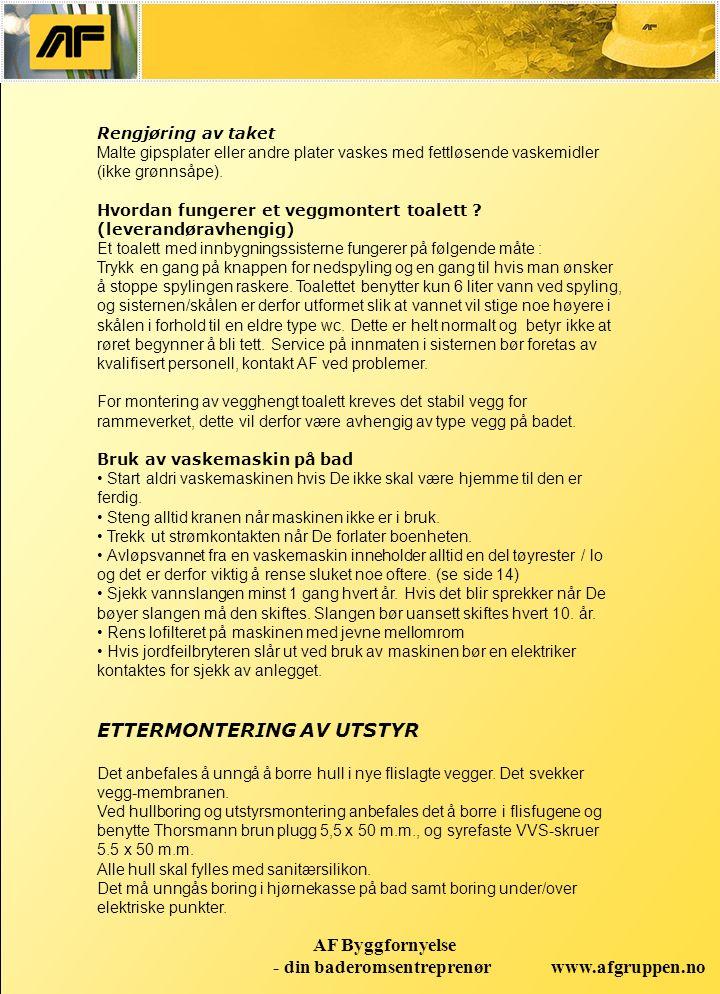 www.afgruppen.no AF Byggfornyelse - din baderomsentreprenør Rengjøring av taket Malte gipsplater eller andre plater vaskes med fettløsende vaskemidler