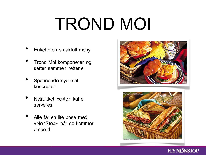 TROND MOI Enkel men smakfull meny Trond Moi komponerer og setter sammen rettene Spennende nye mat konsepter Nytrukket «ekte» kaffe serveres Alle får en lite pose med «NonStop» når de kommer ombord