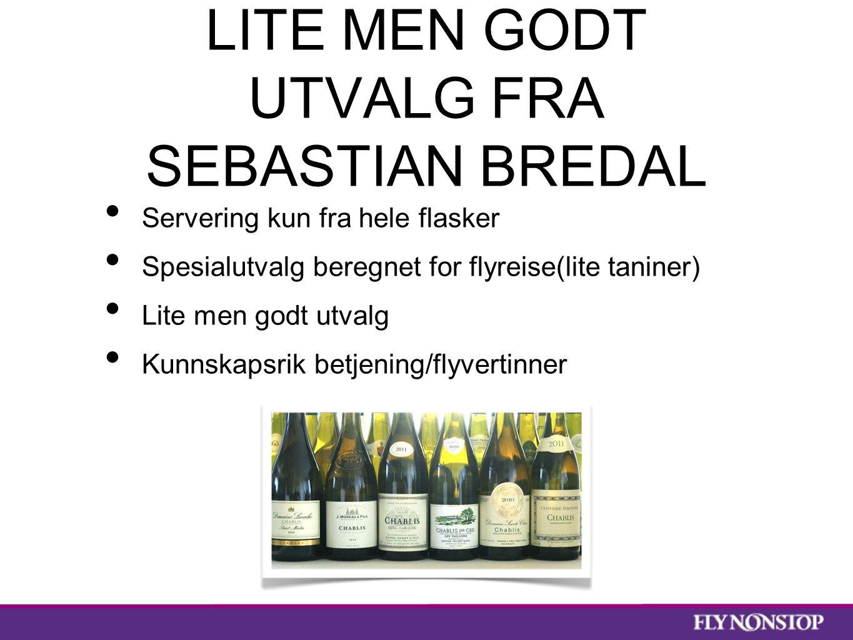 LITE MEN GODT UTVALG FRA SEBASTIAN BREDAL Servering kun fra hele flasker Spesialutvalg beregnet for flyreise(lite taniner) Lite men godt utvalg Kunnskapsrik betjening/flyvertinner