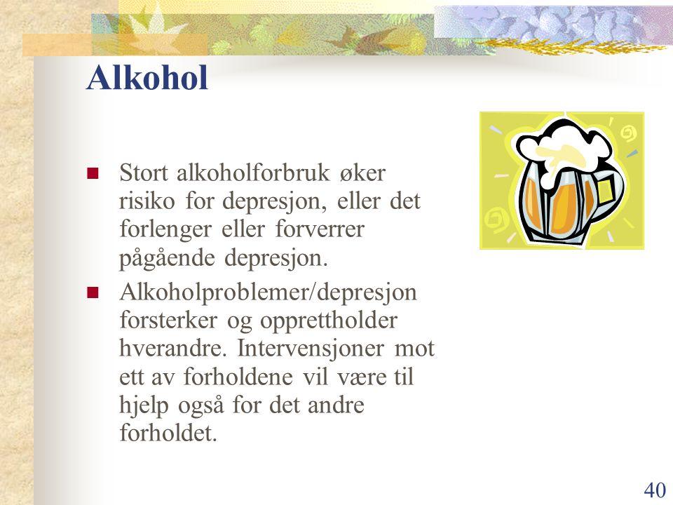 40 Alkohol Stort alkoholforbruk øker risiko for depresjon, eller det forlenger eller forverrer pågående depresjon.