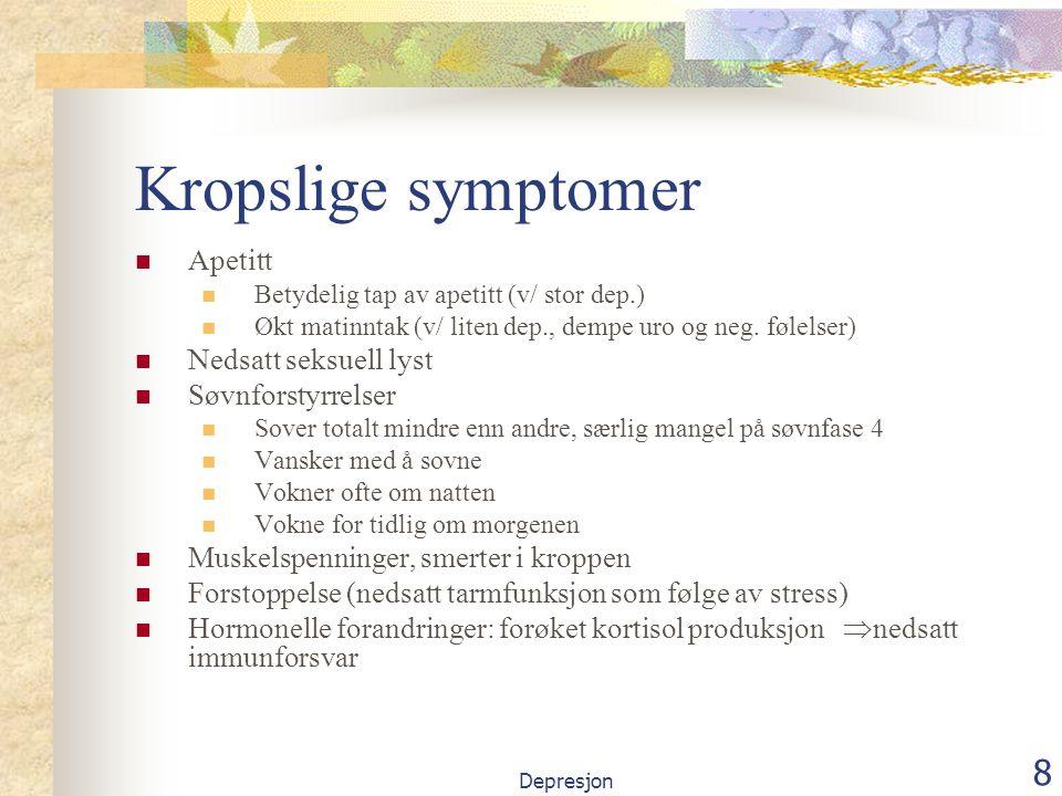 Depresjon 8 Kropslige symptomer Apetitt Betydelig tap av apetitt (v/ stor dep.) Økt matinntak (v/ liten dep., dempe uro og neg.