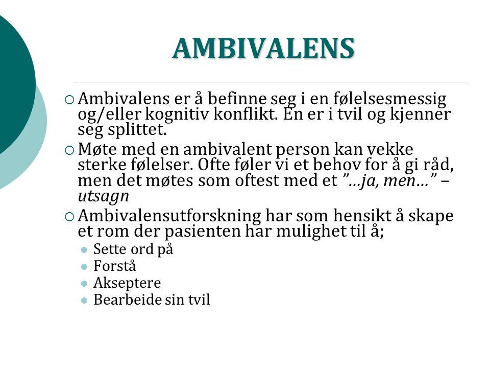 AMBIVALENS  Ambivalens er å befinne seg i en følelsesmessig og/eller kognitiv konflikt.