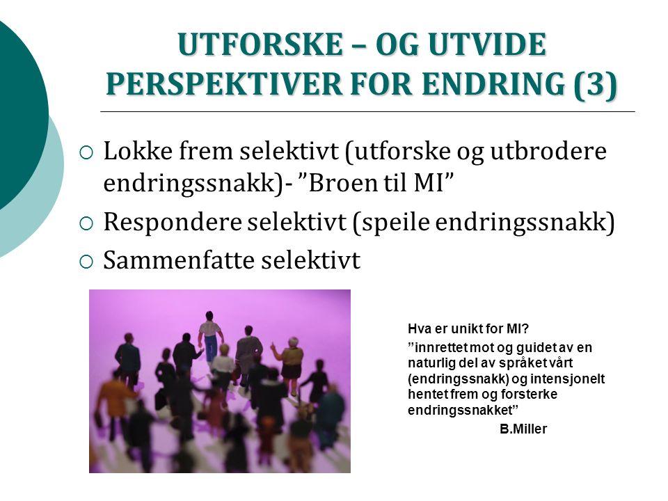 """UTFORSKE – OG UTVIDE PERSPEKTIVER FOR ENDRING (3)  Lokke frem selektivt (utforske og utbrodere endringssnakk)- """"Broen til MI""""  Respondere selektivt"""