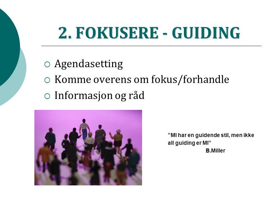 """2. FOKUSERE - GUIDING  Agendasetting  Komme overens om fokus/forhandle  Informasjon og råd """"MI har en guidende stil, men ikke all guiding er MI"""" B."""