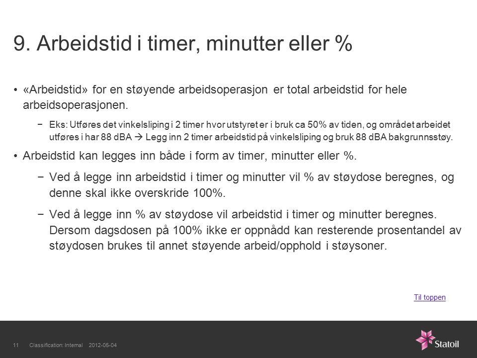 9. Arbeidstid i timer, minutter eller % «Arbeidstid» for en støyende arbeidsoperasjon er total arbeidstid for hele arbeidsoperasjonen. −Eks: Utføres d
