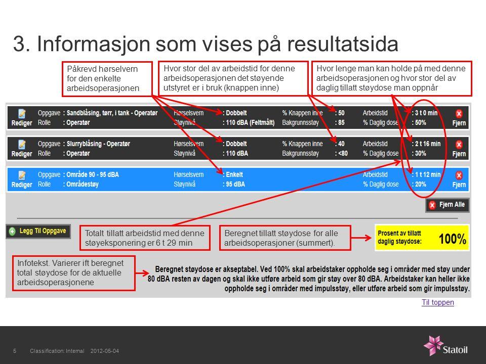 3. Informasjon som vises på resultatsida Classification: Internal 2012-05-045 Hvor stor del av arbeidstid for denne arbeidsoperasjonen det støyende ut