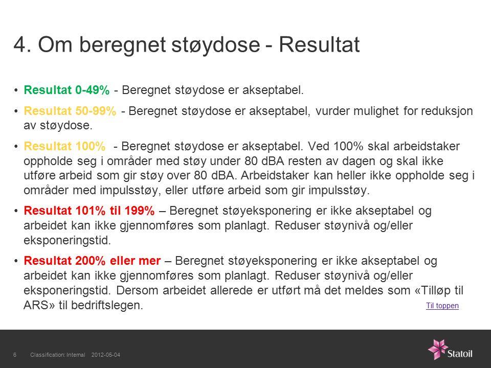 4. Om beregnet støydose - Resultat Resultat 0-49% - Beregnet støydose er akseptabel. Resultat 50-99% - Beregnet støydose er akseptabel, vurder mulighe