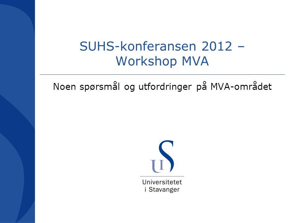 SUHS-konferansen 2012 – Workshop MVA Noen spørsmål og utfordringer på MVA-området