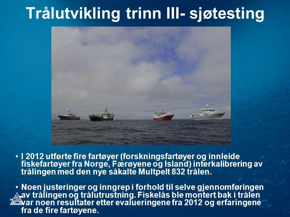 Trålutvikling trinn III- sjøtesting I 2012 utførte fire fartøyer (forskningsfartøyer og innleide fiskefartøyer fra Norge, Færøyene og Island) interkalibrering av trålingen med den nye såkalte Multpelt 832 trålen.