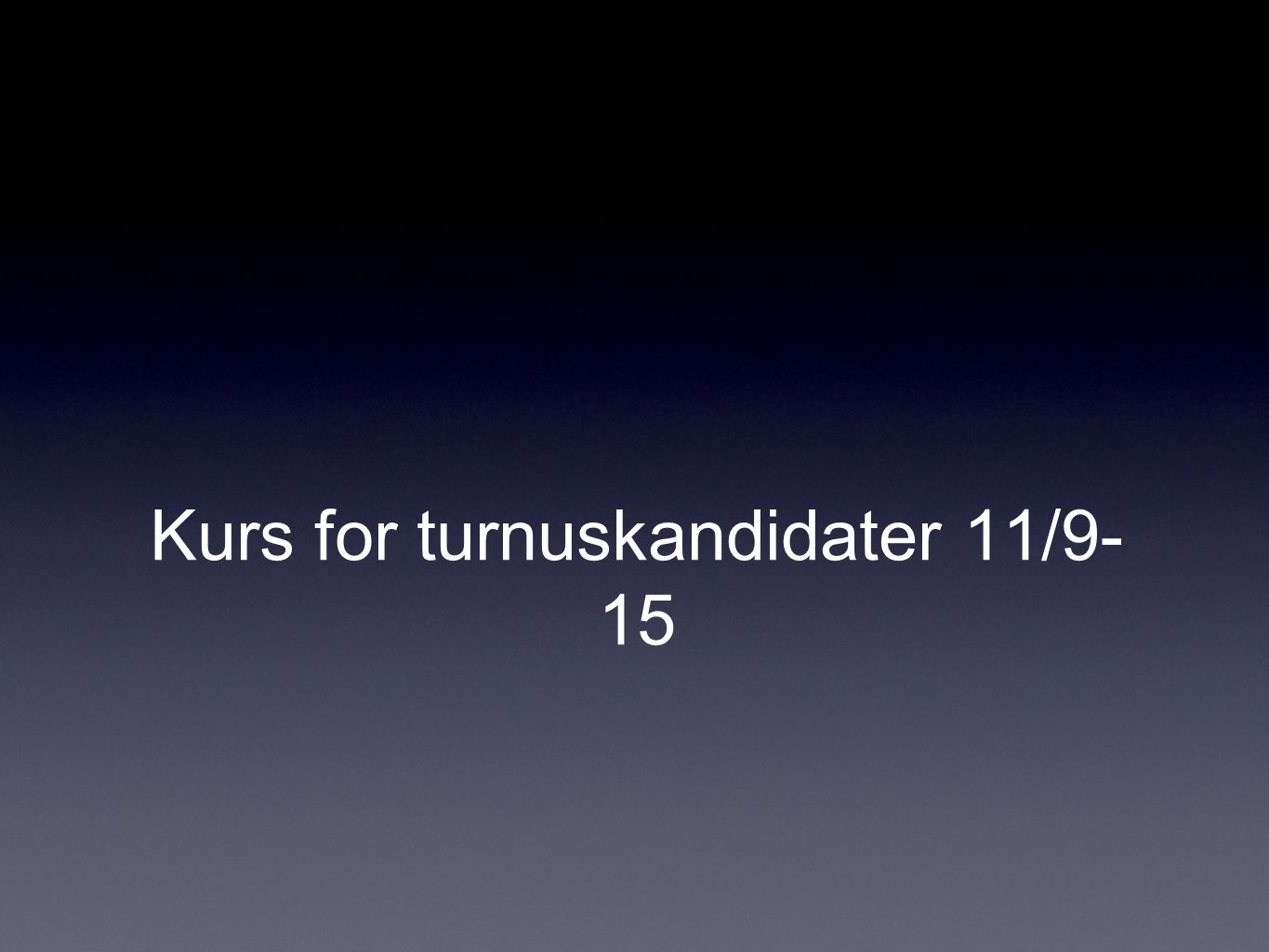 Kurs for turnuskandidater 11/9- 15