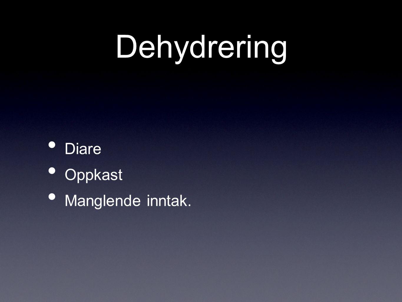 Dehydrering Diare Oppkast Manglende inntak.