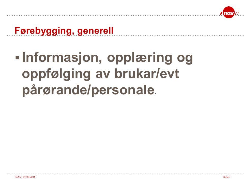NAV, 19.09.2016Side 7 Førebygging, generell  Informasjon, opplæring og oppfølging av brukar/evt pårørande/personale.