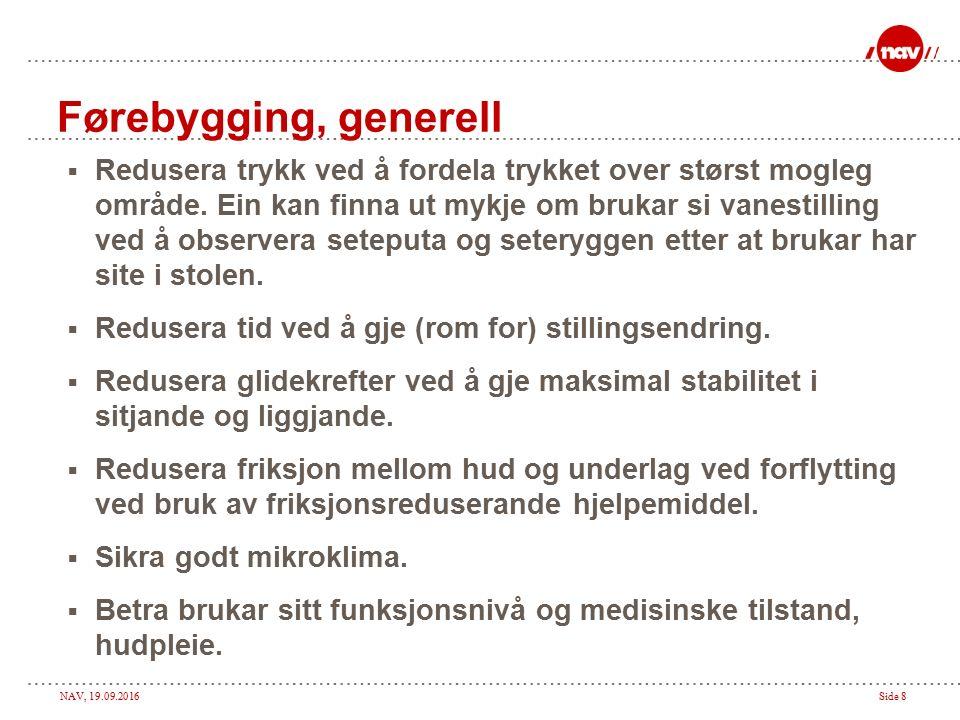 NAV, 19.09.2016Side 8 Førebygging, generell  Redusera trykk ved å fordela trykket over størst mogleg område.