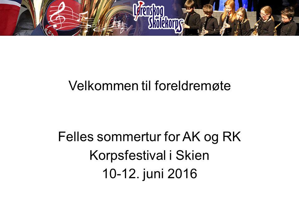 Velkommen til foreldremøte Felles sommertur for AK og RK Korpsfestival i Skien 10-12. juni 2016