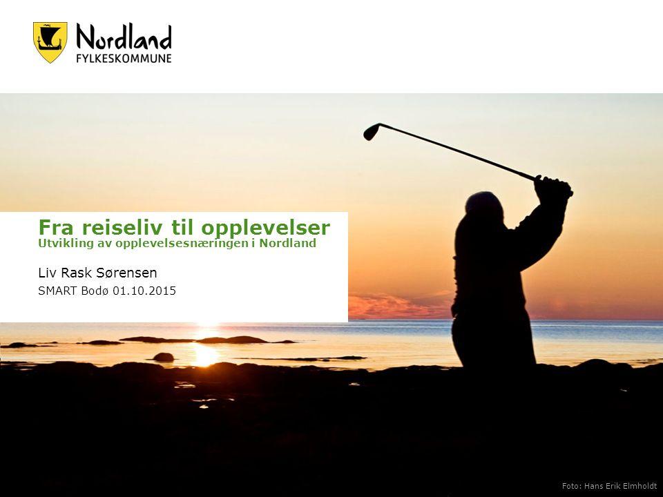 Fra reiseliv til opplevelser Utvikling av opplevelsesnæringen i Nordland Liv Rask Sørensen SMART Bodø 01.10.2015 Foto: Hans Erik Elmholdt
